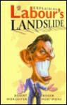Explaining Labour's landslide - Robert M. Worcester, Roger Mortimore