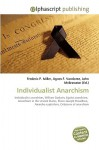 Individualist Anarchism - Agnes F. Vandome, John McBrewster, Sam B Miller II