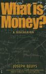 What Is Money?: A Discussion with Johann Philipp Von Bethmann, Hans Binswanger, Wener Ehrlicher and Rainer Willert - Joseph Beuys, Ulrich Rosch