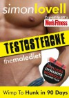 Testosterone: Wimp To Hunk in 90 Days - Male Diet & Fitness Plan For Men's Health: Destroy your belly fat & get lean, strong and muscular in 90 days. - Simon Lovell
