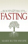 Roots and Fruits of Fasting - Mary Ruth Swope