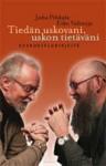 Tiedän uskovani, uskon tietäväni - Keskustelukirjeitä - Juha Pihkala, Esko Valtaoja