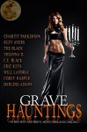 Grave Hauntings: Where Sexy and Sinful Meets Dark and Chilling - Eric Keys, The Black, Charity Parkerson, Flora Adams Darling, Thianna D., Suzy Ayers, C.E. Black, Will LaForge, Corey Harper