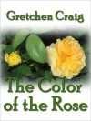 The Color of the Rose - Gretchen Craig