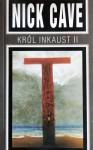 Król Inkaust II - Nick Cave