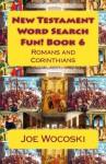 New Testament Word Search Fun! Book 6: Romans and Corinthians (New Testament Word Search Books) (Volume 6) - Joe Wocoski