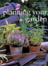 Planning Your Garden - The Complete Guide to Designing and Planting a Beautiful Garden - Peter McHoy