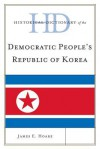 Historical Dictionary of Democratic People's Republic of Korea - James Hoare