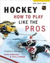 Hockey: How to Play Like the Pros (Hockey the NHL Way Series) - Sean Rossiter, Paul Carson