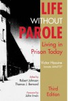 Life Without Parole: Living in Prison Today - Victor Hassine, John Irwin, Richard A. Wright, Richard McCleary, Thomas J. Bernard, Thomas J. Bernarel, Robert Johnson