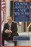 Showing America a New Way Home: Expanding Opportunities for Home Ownership (Jossey Bass Public Administration Series) - James Allen Johnson