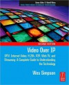 Video Over IP: Iptv, Internet Video, H.264, P2P, Web TV, and Streaming: A Complete Guide to Understanding the Technology - Wes Simpson