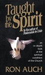 Taught by the Spirit: An In-Depth Look at the Spiritual Condition of the Church - Ron Auch