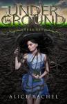 Under Ground (UNDER GROUND #1) - Alice Rachel