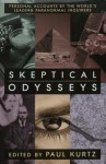 Skeptical Odysseys: Personal Accounts by the World's Leading Paranormal Inquirers - Paul Kurtz