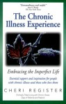 The Chronic Illness Experience: Embracing the Imperfect Life - Cheri Register