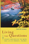 Living the Questions: Essays Inspired by the Work and Life of Parker J. Palmer - Sam M. Intrator, Parker J. Palmer