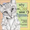 Why Do Cats Wear Pajamas?: Fascinating Facts about Our Feline Friends - Karen Lancaster Brown, Kenneth T. Brown