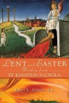 Lent and Easter Wisdom from Saint Ignatius of Loyola: Daily Scripture and Prayers Together with Saint Ignatius' Own Words - James L. Connor, James L. Connor