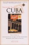Travelers' Tales Cuba: True Stories - Tom Miller