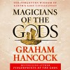Magicians of the Gods: The Forgotten Wisdom of Earth's Lost Civilization - Graham Hancock, Graham Hancock, Macmillan Audio