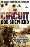 The Circuit: AN EX-SAS SOLDIER / A SECRETIVE INDUSTRY / THE WAR ON TERROR / A TRUE STORY by Shepherd, Bob (2009) Paperback - Bob Shepherd