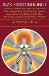 Iron Shirt Chi Kung I: Once a Martial Art, Now the Practice That Strengthens the Internal Organs, Roots Oneself Solidly, and Unifies Physical, Menta - Mantak Chia