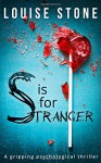 S is for Stranger: The Gripping Psychological Thriller You Don't Want to Miss! - Louise Stone