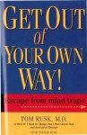Get Out of Your Own Way!: Escape from Mind Traps - Tom Rusk