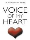 Voice of my Heart - Dr. Mark Henry Miller