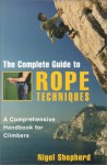 The Complete Guide to Rope Techniques: A Comprehensive Handbook for Climbers - Nigel Shepherd