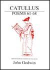 Catullus: Poems 61-68 - John Godwin