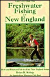 AMC Guide to Freshwater Fishing in New England: How and Where to Fish in All Six New England States - Brian Kologe