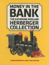 Money in the Bank: The Katherine Kierland Herberger Collection at the Minneapolis Institute of Arts - Corine Wegener, Karal Ann Marling