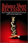 Balance Sheet Recession: Japan's Struggle with Uncharted Economics and its Global Implications - Richard C. Koo