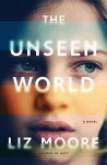 The Unseen World: A Novel - Liz Moore