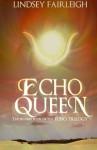 Echo Queen (Echo Trilogy) (Volume 2) - Lindsey Fairleigh