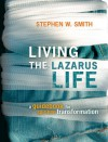Living the Lazarus Life: A Guidebook for Spiritual Transformation - Stephen W. Smith