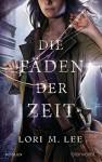 Die Fäden der Zeit: Roman (German Edition) - Lori M. Lee, Vanessa Lamatsch