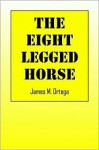 The Eight-Legged Horse - James M Ortega