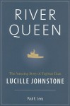 River Queen: The Amazing Story of Tugboat Titan Lucille Johnstone - Paul Levy