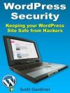 WordPress Security - Keeping your WordPress Site Safe from Hackers - Scott Gardiner