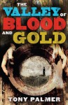 The Valley of Blood and Gold - Tony Palmer