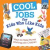 Cool Jobs for Kids Who Like Kids: Ways to Make Money Working with Children - Pam Scheunemann