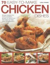 70 Easy To Make Chicken Dishes - Linda Fraser