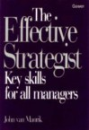 The Effective Strategist: Key Skills for All Managers - John Van Maurik