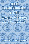 From Its European Antecedents to 1791: The United States Army Chaplaincy - Parker C. Thompson