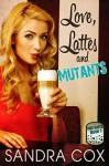Love, Lattes and Mutants - Sandra Cox