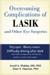Overcoming Complications of Lasik and Other Eye Surgeries - Ismail A. Shalaby, Dean A. Haycock