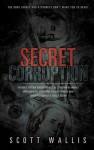 Secret Corruption - Scott Wallis